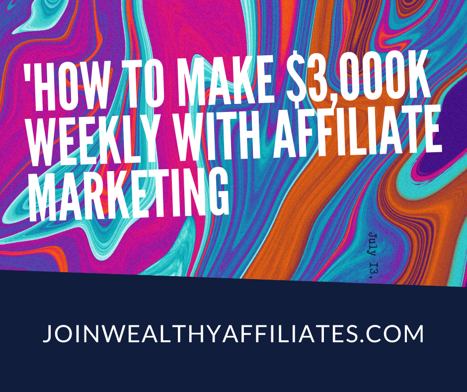 how to 3,000 weekly through affiliate marketing